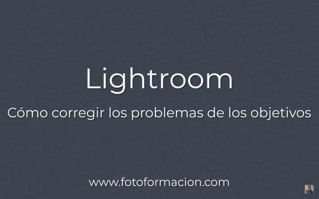 Lightroom. Cómo corregir los problemas de los objetivos