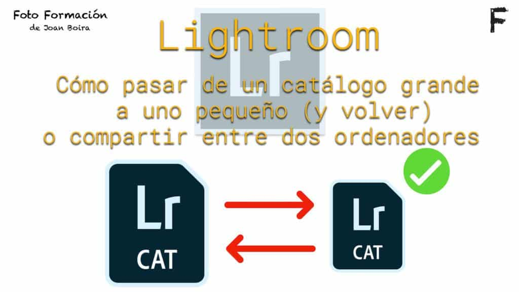 Lightroom. Cómo pasar de un catálogo grande a uno pequeño