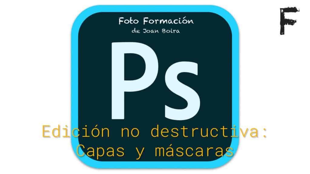 Photoshop. Edición no destructiva. Capas y máscaras