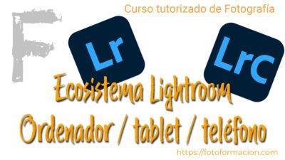 Ecosistema Lightroom: Ordenador, tablet y teléfono